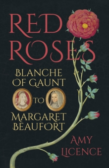 Red Roses : Blanche of Gaunt to Margaret Beaufort, Hardback Book