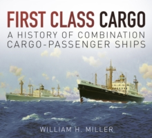First Class Cargo : A History of Combination Cargo-Passenger Ships, Paperback Book