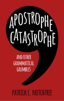 Apostrophe Catastrophe : And Other Grammatical Grumbles, Hardback Book