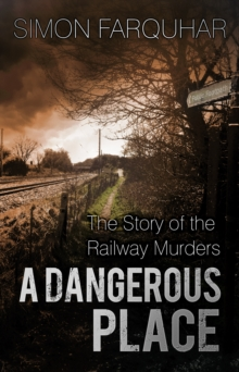 A Dangerous Place : The Story of the Railway Murders, Paperback Book