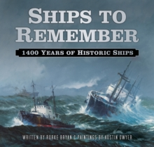 Ships to Remember : 1400 Years of Historic Ships, Hardback Book