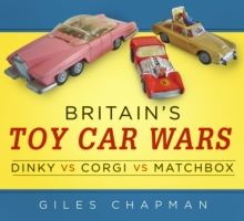 Britain's Toy Car Wars : Dinky vs Corgi vs Matchbox, Paperback Book