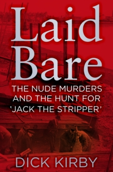 Laid Bare : The Nude Murders and the Hunt for 'Jack the Stripper', Hardback Book