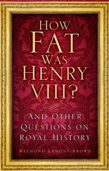 How Fat Was Henry VIII? : And 100 Other Questions on Royal History, Hardback Book
