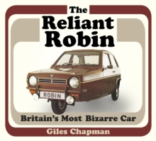 The Reliant Robin : Britain's Most Bizarre Car, Paperback Book