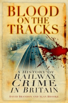 Blood on the Tracks : A History of Railway Crime in Britain, Paperback Book