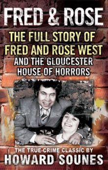 Fred and Rose : The Full Story of Fred and Rose West and the Gloucester House of Horrors, Paperback Book