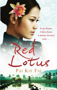 Red Lotus : A Rare Beauty. A Fierce Heart. A Destiny She Must Resist., Paperback Book