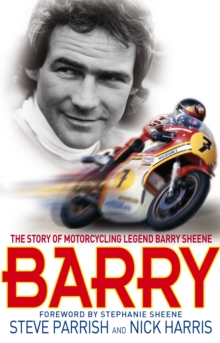 Barry : The Story of Motorcycling Legend, Barry Sheene, Paperback Book