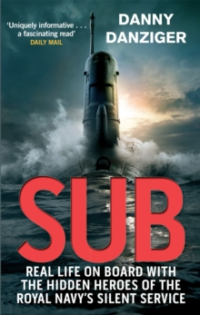 Sub : Real Life on Board with the Hidden Heroes of the Royal Navy's Silent Service, Paperback Book