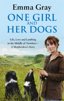 One Girl and Her Dogs : Life, Love and Lambing in the Middle of Nowhere, Paperback Book
