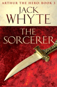 The Sorcerer : Legends of Camelot 3 (Arthur the Hero - Book III), Paperback Book