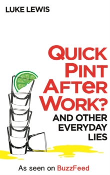 Quick Pint After Work? : And Other Everyday Lies, Hardback Book