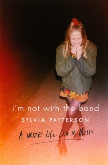 I'm Not with the Band : A Writer's Life Lost in Music, Hardback Book