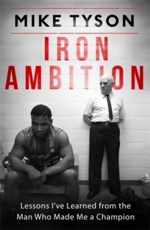 Iron Ambition : Lessons I've Learned from the Man Who Made Me a Champion, Hardback Book