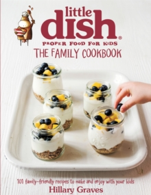 The Little Dish Family Cookbook : 101 Family-Friendly Recipes to Make and Enjoy with Your Kids, Hardback Book
