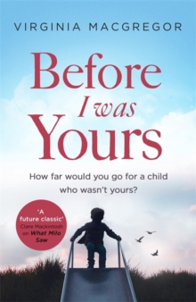 Before I Was Yours : How Far Would You Go for a Child Who Wasn't Yours?, Hardback Book