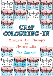 Crap Colouring in : Mindless Art Therapy for Modern Life, Paperback Book