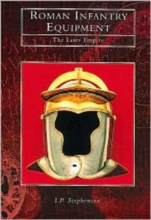 Roman Infantry Equipment : The Later Empire, Paperback Book
