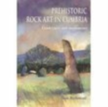 Prehistoric Rock Art in Cumbria : Landscapes and Monuments, Paperback Book
