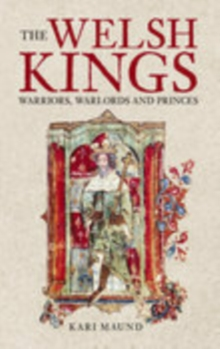 Welsh Kings : Warriors, Warlords & Princes, Paperback Book