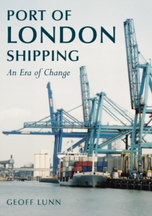 Port of London Shipping : An Era of Change, Paperback Book