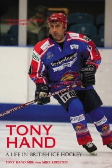 Tony Hand : A Life in British Ice Hockey, Hardback Book