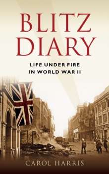 Blitz Diary : Life Under Fire in the Second World War, Hardback Book
