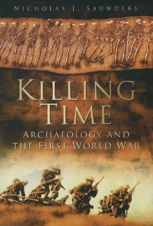 Killing Time : Archaeology and the First World War, Paperback Book