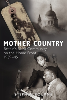Mother Country : Britain's Black Community on the Home Front, 1939-45, Paperback Book