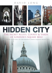 Hidden City : The Secret Alleys, Courts and Yards of London's Square Mile, Hardback Book