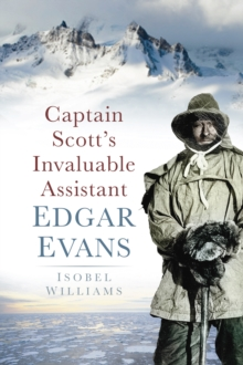 Captain Scott's Invaluable Assistant : Edgar Evans, Paperback Book