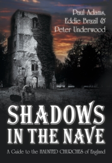 Shadows in the Nave : A Guide to the Haunted Churches of England, Paperback Book