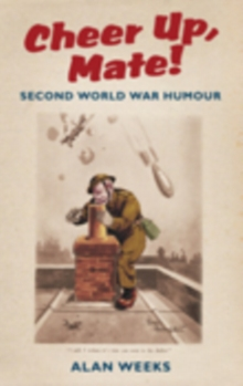 Cheer Up, Mate! : Second World War Humour, Paperback Book
