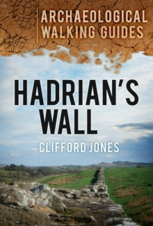 Hadrian's Wall : An Archaeological Walking Guide, Paperback Book