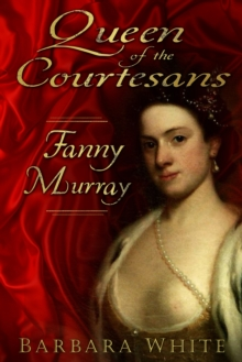 Queen of the Courtesans : Fanny Murray, Hardback Book