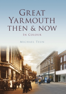 Great Yarmouth Then & Now, Hardback Book