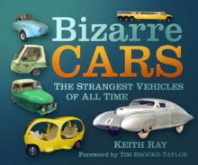 Bizarre Cars : The Strangest Vehicles of All Time, Paperback Book