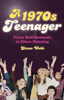 A 1970s Teenager : From Bell-bottoms to Disco Dancing, Paperback Book