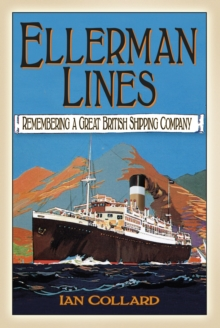 Ellerman Lines : Remembering a Great British Shipping Company, Paperback Book