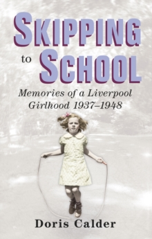 Skipping to School : Memoirs of a Liverpool Girlhood, 1937-1948, Paperback Book