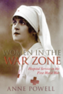 Women in the War Zone : Hospital Service in the First World War, Paperback Book