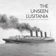 The Unseen Lusitania : The Ship in Rare Illustrations, Hardback Book