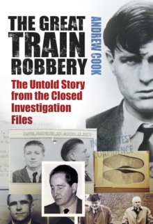 The Great Train Robbery : The Untold Story from the Closed Investigation Files, Paperback Book