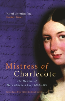 Mistress of Charlecote : The Memoirs of Mary Elizabeth Lucy, Paperback Book