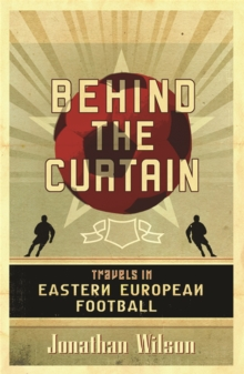 Behind the Curtain : Travels in Eastern European Football, Paperback Book