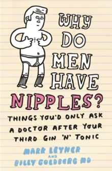 Why Do Men Have Nipples? : Things You'd Only Ask a Doctor After Your Third Gin `n' Tonic, Paperback Book