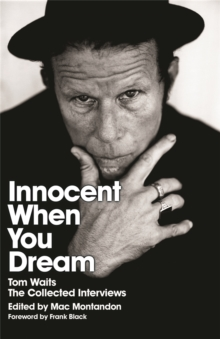 Innocent When You Dream : Tom Waits: The Collected Interviews, Paperback Book