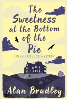 The Sweetness at the Bottom of the Pie : A Flavia de Luce Mystery Book 1, Paperback Book