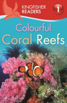 Kingfisher Readers: Colourful Coral Reefs (Level 1: Beginning to Read), Paperback Book